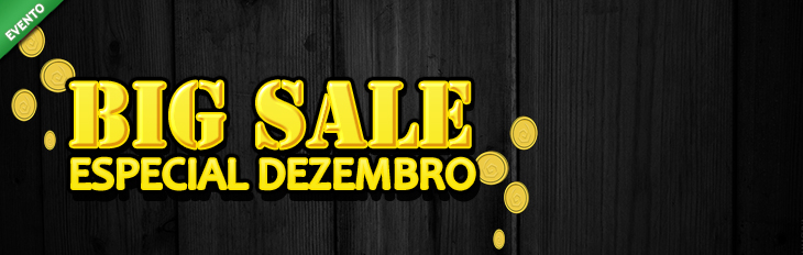 Big Sale - Especial Dezembro!
